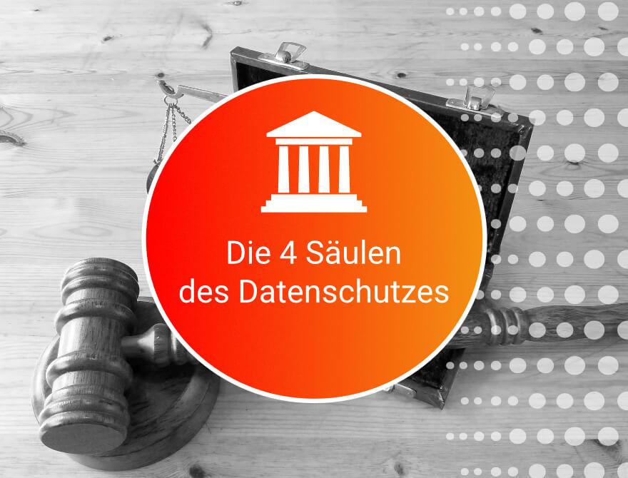 Die 4 Säulen des Datenschutzes